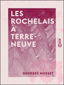 Les Rochelais à Terre-Neuve - 1500-1789-Georges Musset