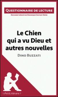 Le Chien qui a vu Dieu et autres nouvelles de Dino Buzzati - Questionnaire de lecture-Dominique Coutant-Defer , lePetitLittéraire.fr