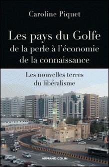 Les pays du Golfe de la perle à l'économie de la connaissance - Les nouvelles terres du libéralisme-Caroline Piquet