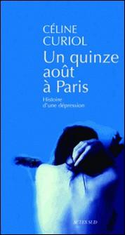 Un quinze août à Paris - Histoire d'une dépression-Céline Curiol