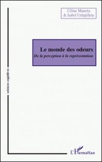 Le monde des odeurs - De la perception à la représentation-Céline Manetta , Isabel Urdapilleta
