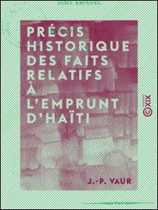 Précis historique des faits relatifs à l'emprunt d'Haïti-J.-P. Vaur