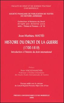 Histoire du droit de la guerre ( 1700-1819): introduction à l'histoire du droit international-Jean-Mathieu Mattéi