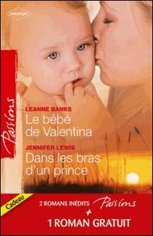Le bébé de Valentina - Dans les bras d'un prince - Le coeur a ses raisons-Leanne Banks , Jennifer Lewis , Heidi Betts