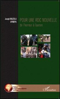 Pounr une RDC nouvelle - De l'horreur à l'aurore-Joseph Mazola Ayinapa