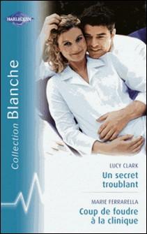 Un secret troublant - Coup de foudre à la clinique (Harlequin Blanche)-Lucy Clark , Marie Ferrarella