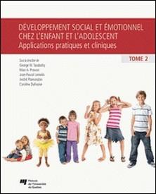 Développement social et émotionnel chez l'enfant et l'adolescent, tome 2 - Applications pratiques et cliniques-George M. Tarabulsy , Marc A. Provost , Jean-Pascal Lemelin , André Plamondon , Caroline Dufresne