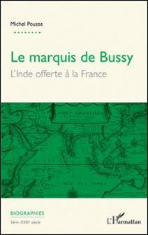 Le marquis de Bussy - L'Inde offerte à la France-Michel Pousse