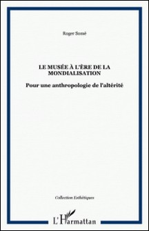 Le musée à l'ére de la mondialisation : pour une anthologie de l'altérité-Roger Somé