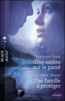 Une ombre sur le passé - Une famille à protéger (Harlequin Black Rose)-Stephanie Doyle , Stephanie Doyle , Alice Sharpe
