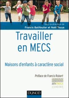 Travailler en Mecs - Maisons d'enfants à caractère social-Francis Batifoulier , Noël Touya