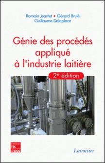 Génie des procédés appliqué à l'industrie laitière-Romain Jeantet , Gérard Brulé , Guillaume Delaplace