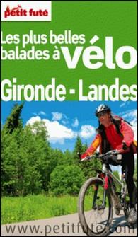 Petit Futé Les plus belles balades à vélo Gironde-Landes-Dominique Auzias , Jean-Paul Labourdette