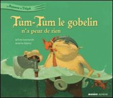 Tum-Tum le gobelin n'a peur de rien-Antoine Déprez , Juliette Saumande
