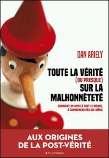 Toute la vérité ( ou presque) sur la malhonnêteté - Comment on ment à tout le monde à commencer par soi-même-Dan Ariely
