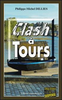 Clash à Tours - Une enquête en Touraine-Philippe-Michel Dillies