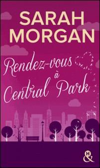 Rendez-vous à Central Park - Voyagez à New York pour la meilleure des romances-Sarah Morgan
