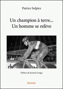 Un champion à terre... Un homme se relève-Patrice Sulpice