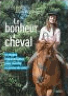 Le bonheur à cheval - 10 étapes indispensables pour monter en toute sécurité-Sylvie Brunel , Alain Bellanger