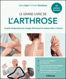 Le grand livre de l'arthrose - Le guide indispensable pour soulager efficacement les douleurs liées à l'arthrose-Jérôme Auger , Francis Berenbaum