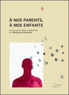 À nos parents, à nos enfants-Véronique Grondines
