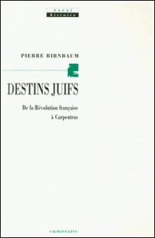 Destins juifs - De la révolution française à Carpentras-Pierre Birnbaum