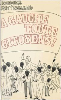 À gauche toute, citoyens !-Jacques Mitterrand , Guy Nania
