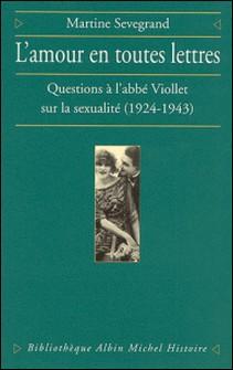 L'Amour en toutes lettres - Questions à l'abbé Viollet sur la sexualité (1924-1943)-Martine Sevegrand