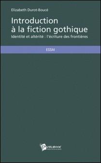 Introduction à la fiction gothique-Elizabeth Durot-Boucé