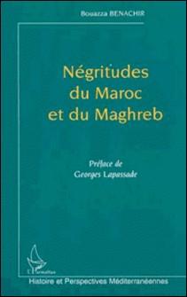 NEGRITUDES DU MAROC ET DU MAGHREB : SERVITUDE, CULTURES A POSSESSION ET TRANSTHERAPIES-Bouazza Benachir