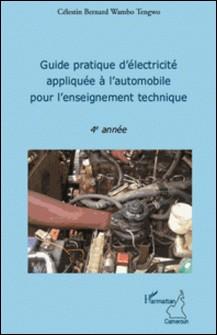 Guide pratique d'électricité appliquée à l'automobile pour l'enseignement technique-Célestin Bernard Wambo Tengwo