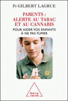 Parents : alerte au tabac et au cannabis - Pour aider vos enfants à ne pas fumer-Gilbert Lagrue