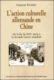 L'action culturelle allemande en Chine de la fin du 19e siècle à la Seconde Guerre mondiale-Françoise Kreissler