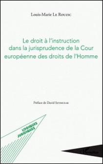 Le droit à l'instruction dans la jurisprudence de la Cour européenne des droits de l'Homme-Louis-Marie Le Rouzic