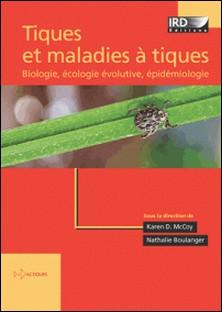 Tiques et maladies à tiques - Biologie, écologie évolutive, épidémiologie-Karen McCoy , Nathalie Boulanger