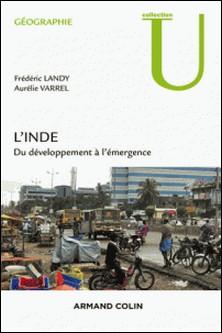 L'Inde - Du développement à l'émergence-Frédéric Landy , Aurélie Varrel