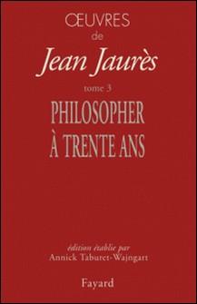 Oeuvres tome 3 - Philosopher à trente ans-auteur