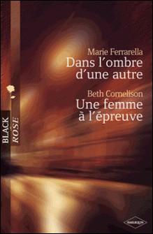 Dans l'ombre d'une autre - Une femme à l'épreuve (Harlequin Black Rose)-Marie Ferrarella , Beth Cornelison