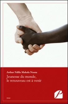 Jeunesse du monde, le renouveau est à venir-Arthur Ndilu Makola Nsana