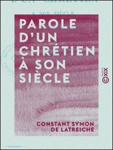 Parole d'un chrétien à son siècle-Constant Symon de Latreiche