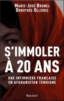 S'immoler à vingt ans, une infirmière française en Afghanistan témoigne-Marie-José Brunel , Dorothée Ollieric
