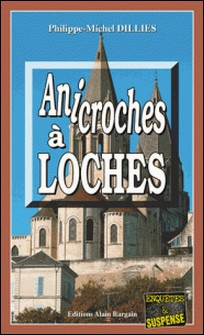 Anicroches à Loches - Un polar sur fond d'Histoire-Philippe-Michel Dillies