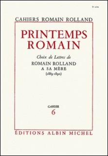 Printemps romain - Choix de lettres de Romain Rolland à sa mère (1889-1890), cahier nº6-Romain Rolland , Romain Rolland