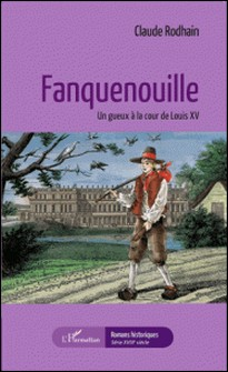 Fanquenouille - Un gueux à la cour de Louis XV-Claude Rodhain