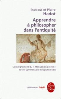 Apprendre à philosopher dans l'antiquité-inédit-Pierre Hadot , Ilsetraut Hadot
