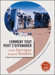 Comment tout peut s'effondrer - Petit manuel de collapsologie à l'usage des générations présentes-Pablo Servigne , Raphaël Stevens