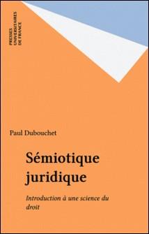 Sémiotique juridique - Introduction à une science du droit-Paul Dubouchet