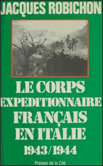 Les Français en Italie - Le corps expéditionnaire français de Naples à Sienne, 1943-1944-Jacques Robichon