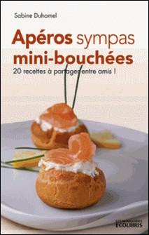 Apéros sympas : Mini-bouchées, 20 recettes à partager entre amis !-Sabine Duhamel