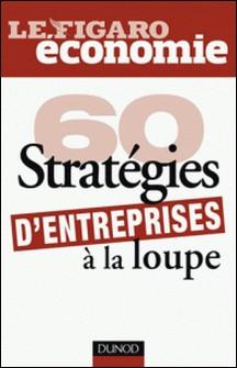 60 stratégies d'entreprises à la loupe-Le Figaro Economie